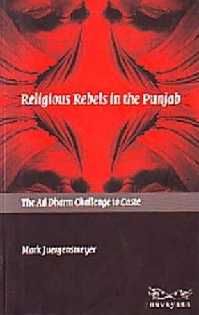 Religious Rebels in the Punjab: The Ad Dharm Challenge to Caste