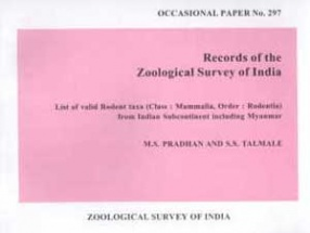 Records of the Zoological Survey of India: List of Valid Rodent Taxa Class: Mammalia, Order : Rodentia from Indian  Subcontinent Including Myanmar
