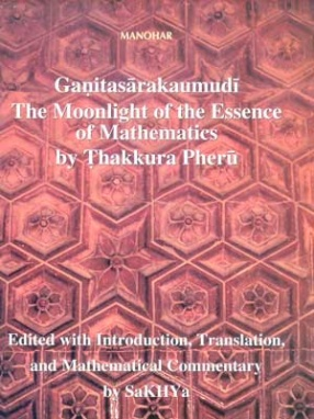 Ganitasarakaumudi The Moonlight of the Essence of Mathematics by Thakkura Pheru