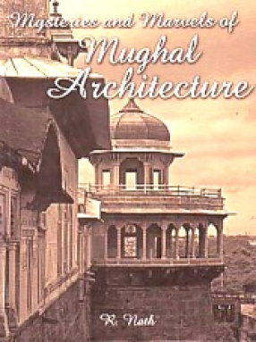 Mysteries and Marvels of Mughal Architecture
