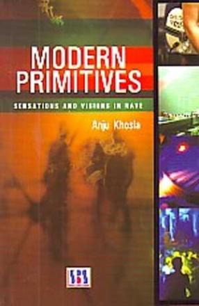 Modern Primitives: Sensations and Visions in Rave