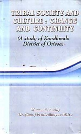 Tribal Society and Culture: Change and Continuity: A Study of Kondhmals District of Orissa