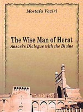 The Wise Man of Herat: Ansaris Dialogue with the Divine