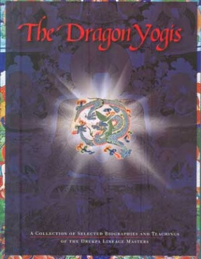 The Dragon Yogis: A Collection of Selected Biographies & Teachings of the Drukpa Lineage Masters (With CD-ROM)