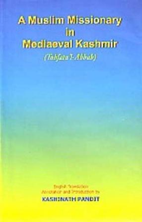 A Muslim Missionary in Mediaeval Kashmir: Being the English Translation of Tohfatul-Ahbab