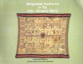 Bangladesh Kantha Art in the Indo-Gangetic Matrix