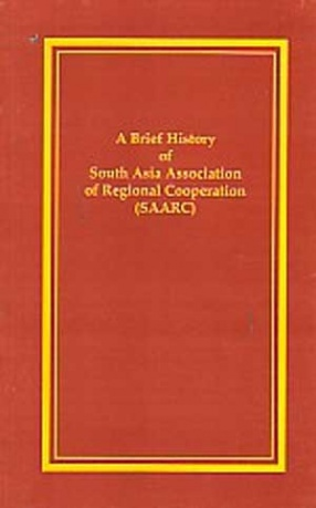 A Brief History of South Asia Association of Regional Cooperation (SAARC)