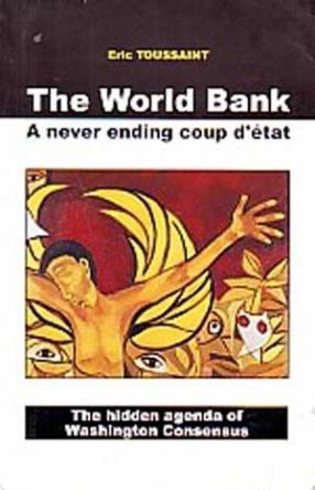 The World Bank: A Never Ending Coup Detat: The Hidden Agenda of Washington Consensus