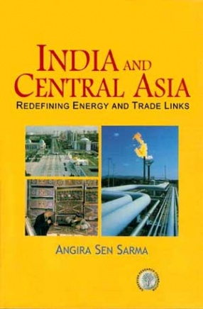 India and Central Asia: Redefining Energy and Trade Links