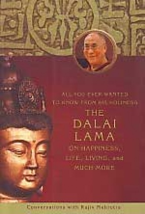 All You Ever Wanted to Know from His Holiness the Dalai Lama on Happiness, Life, Living, and Much More: Conversations with Rajiv Mehrotra