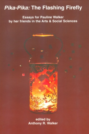 Pika-Pika: The Flashing Firefly: Essays to Honour and Celebrate the Life of Pauline Hetland Walker (1938-2005) by her Friends in the Arts and Social Sciences