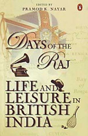 Days of the Raj: Life and Leisure in British India