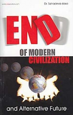 End of Modern Civilization & Alternative Future: Total Rethinking on How We Live, Work and Prosper