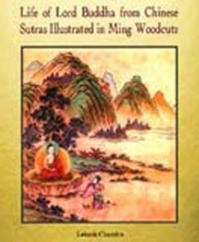 Life of Lord Buddha: Compiled by Monk Pao-Ch' Eng from Chinese Sutras and Illustrated in Woodcuts in the Ming Period