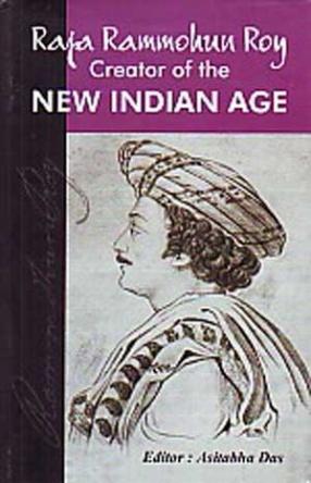 Raja Rammohun Roy, Creator of the New Indian Age