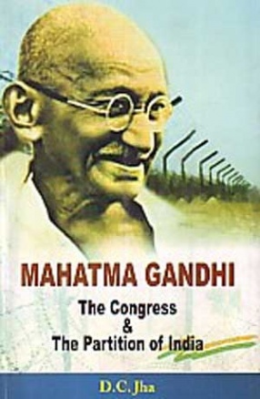 Mahatma Gandhi, the Congress & the Partition of India