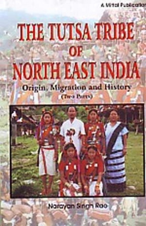 The Tutsa Tribe of North East India: Origin, Migration and History ( In 2 Volumes)