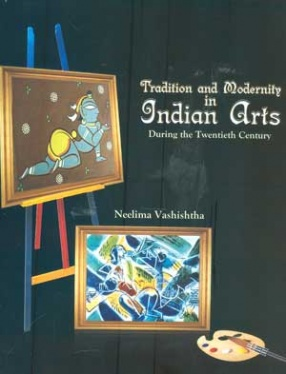 Tradition and Modernity in Indian Arts During the Twentieth Century