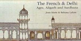 The French & Delhi: Agra, Aligarh and Sardhana
