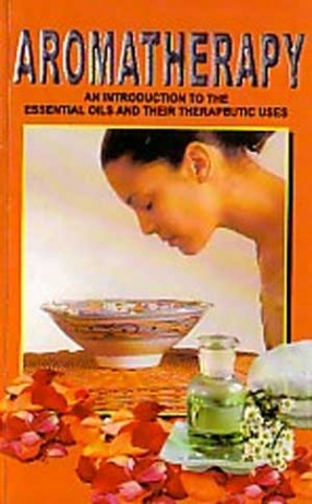 Aromatherapy: With Properties of Essential Oils and Procedures of Spa and Different Types of Massage