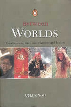 Between Worlds: Travels Among Mediums, Shamans, and Healers