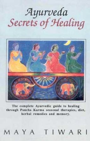 Ayurveda Secrets of Healing:The Complete Ayurvedic Guide to Healing through Pancha Karma Seasonal therapies, Diet, Herbal Remedies and Memory