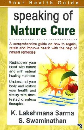 Speaking of Nature Cure: A Comprehensive Guide on How to Regain, Retain and Improve Health with the Help of Natural Remedies
