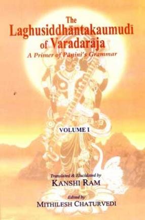 The Laghusiddhantakaumudi of Varadaraja A Primer of Panini's Grammar (Volume 1)