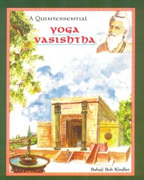 A Quintessential Yoga Vasishtha: Wisdom Stories of the Rishis, Retold, Enhanced with Illustrative Storyboards