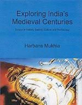 Exploring India's Medieval Centuries: Essays in History, Society, Culture and Technology