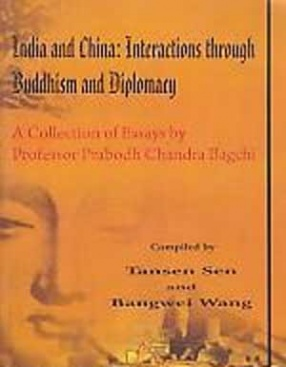 India and China: Interactions through Buddhism and Diplomacy: A Collection of Essays by Professor Prabodh Chandra Bagchi