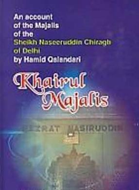 Khair-ul-Majalis: Malfoozat Hazrat Shaikh Naseer-ud-din Mahmood, Chiragh-i-Delhi of Molana Hameed Qalandar