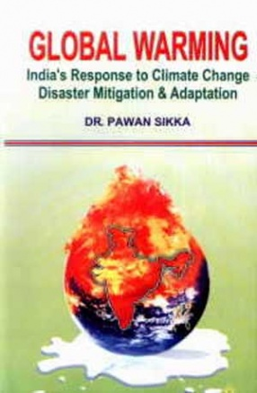 Global Warming: India's Response to Climate Change, Disaster Mitigation and Adaptation