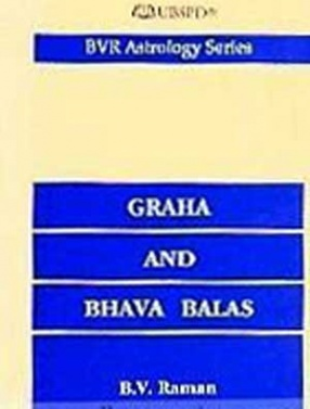 Graha and Bhava Balas: A Numerical Assessment of the Strengths of Planets and Houses