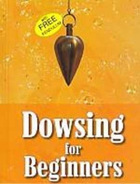 Dowsing for Beginners: The Art of Discovering: Artifacts, Treasure, Water, Gold, Oil