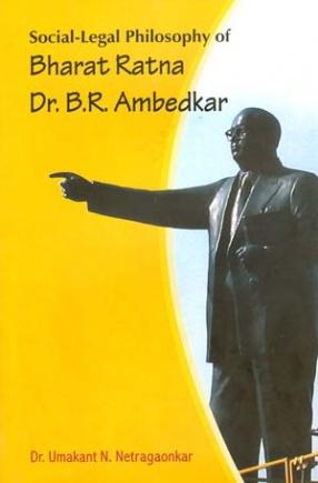 Social-Legal Philosophy of  Bharat Ratna: Dr. B.R. Ambedkar