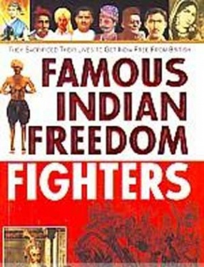 Famous Indian Freedom Fighters: Brief Profile of Leading Freedom Fighters and Important Events of Indian Freedom Struggle