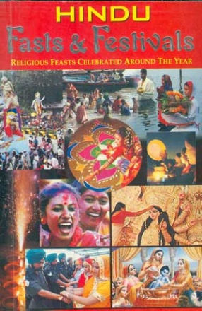 Hindu Fasts & Festivals: A Religious Calendar of all Fasts and Festivals Observed by Hindus around the Year in all States, the Related Rites, Rituals and the Legends