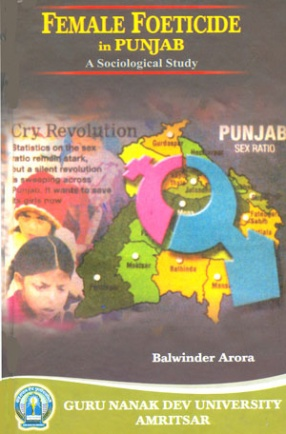 Female Foeticide in Punjab: A Sociological Study