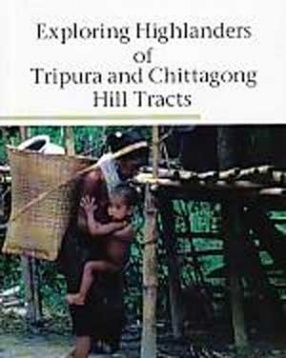 Exploring Highlanders of Tripura and Chittagong Hill Tracts