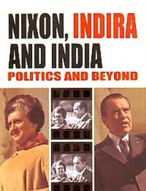 Nixon, Indira and India: Politics and Beyond