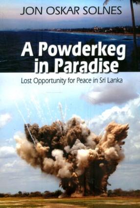 A Powderkeg in Paradise: Lost Opportunity for Peace in Sri Lanka