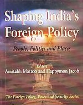 Shaping India's Foreign Policy: People, Politics and Places