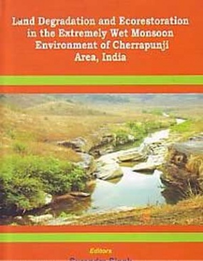 Land Degradation and Ecorestoration in the Extremely Wet Monsoon Environment of Cherrapunji Area, India