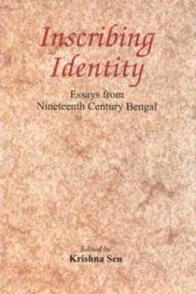 Inscribing Identity: Essays from Nineteenth Century Bengal