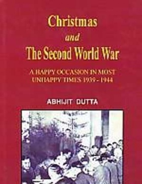 Christmas and the Second World War: A Happy Occasion in most Unhappy Times 1939-1944