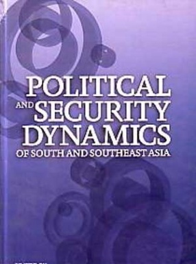 Political and Security Dynamics of South and Southeast Asia