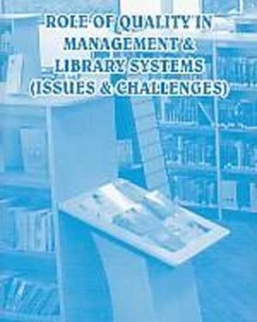 Role of Quality in Management & Library Systems: Issues & Challenges