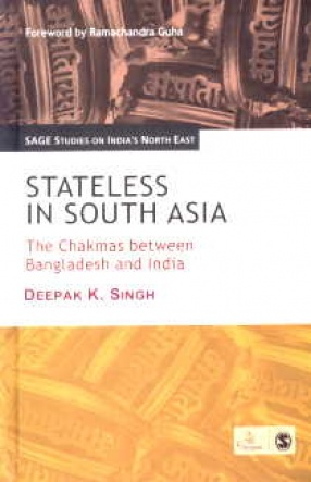 Stateless in South Asia: The Chakmas between Bangladesh and India