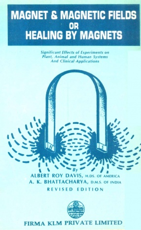 Magnet & Magnetic Fields, or, Healing by Magnets: Significant Effects of Experiments on Plant, Animal and Human Systems and Clinical Applications